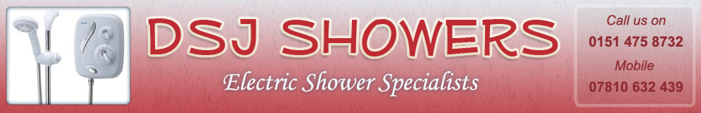 DSJ Showers, Shower Fitters Liverpool, Shower Fitting Liverpool, Electric Showers Childwall, Liverpool, Merseyside, Southport, Wirral, St Helens, Skelmersdale, Warrington, Electric Shower Installers Childwall, Liverpool ,Merseyside, Southport, Wirral, St Helens, Skelmersdale,Warrington, Shower Repair Childwall, Liverpool, Merseyside, Southport, Wirral, St Helens, Skelmersdale, Warrington, Shower Installation Childwall, Liverpool, Merseyside, Southport, Wirral, St Helens, Skelmersdale, Warrington, Power Showers Childwall, Liverpool, Merseyside ,Southport, Wirral, St Helens, Skelmersdale, Warrington